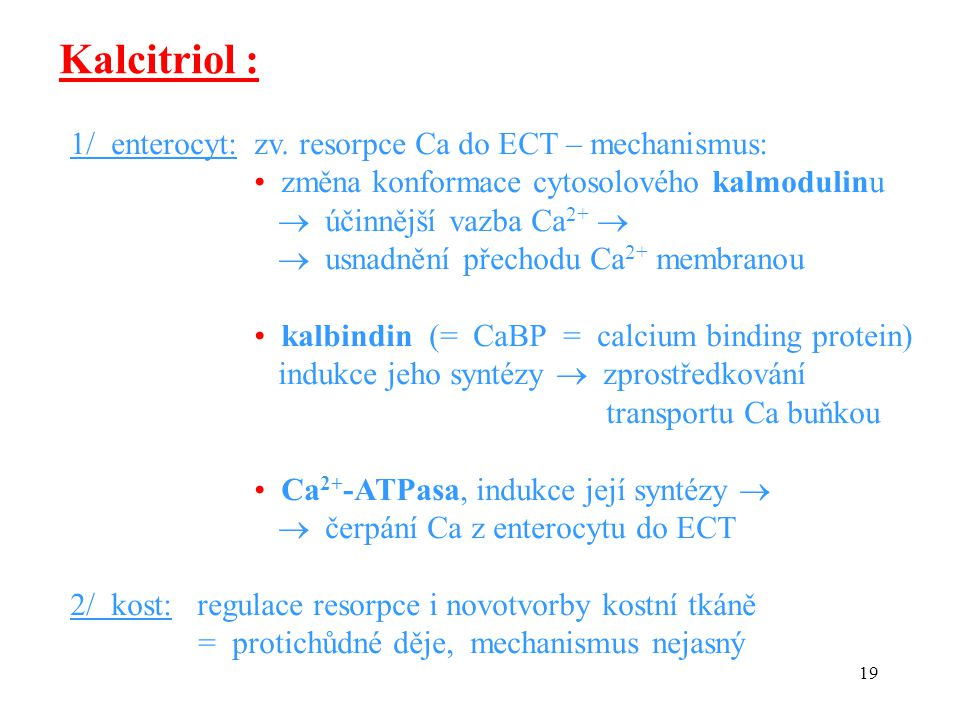Kalcitriol : 1/ enterocyt: zv. resorpce Ca do ECT – mechanismus: