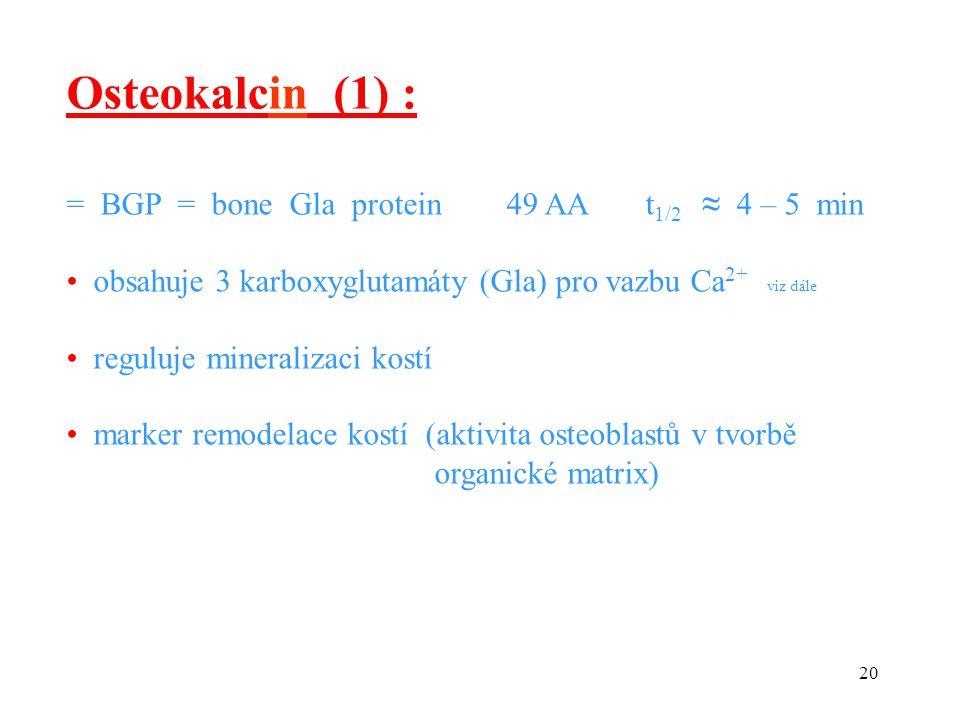 Osteokalcin (1) : = BGP = bone Gla protein 49 AA t1/2 ≈ 4 – 5 min