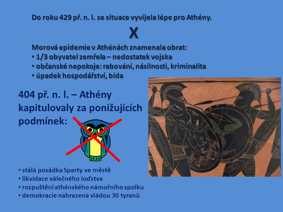 X 404 př. n. l. – Athény kapitulovaly za ponižujících podmínek: