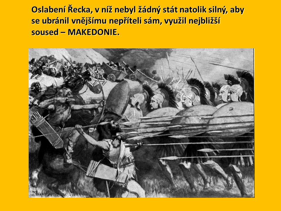 Oslabení Řecka, v níž nebyl žádný stát natolik silný, aby se ubránil vnějšímu nepříteli sám, využil nejbližší soused – MAKEDONIE.