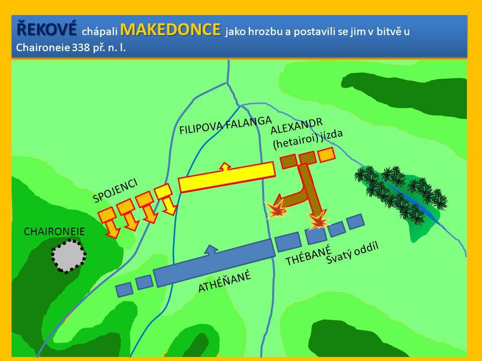 ŘEKOVÉ chápali MAKEDONCE jako hrozbu a postavili se jim v bitvě u Chaironeie 338 př. n. l.