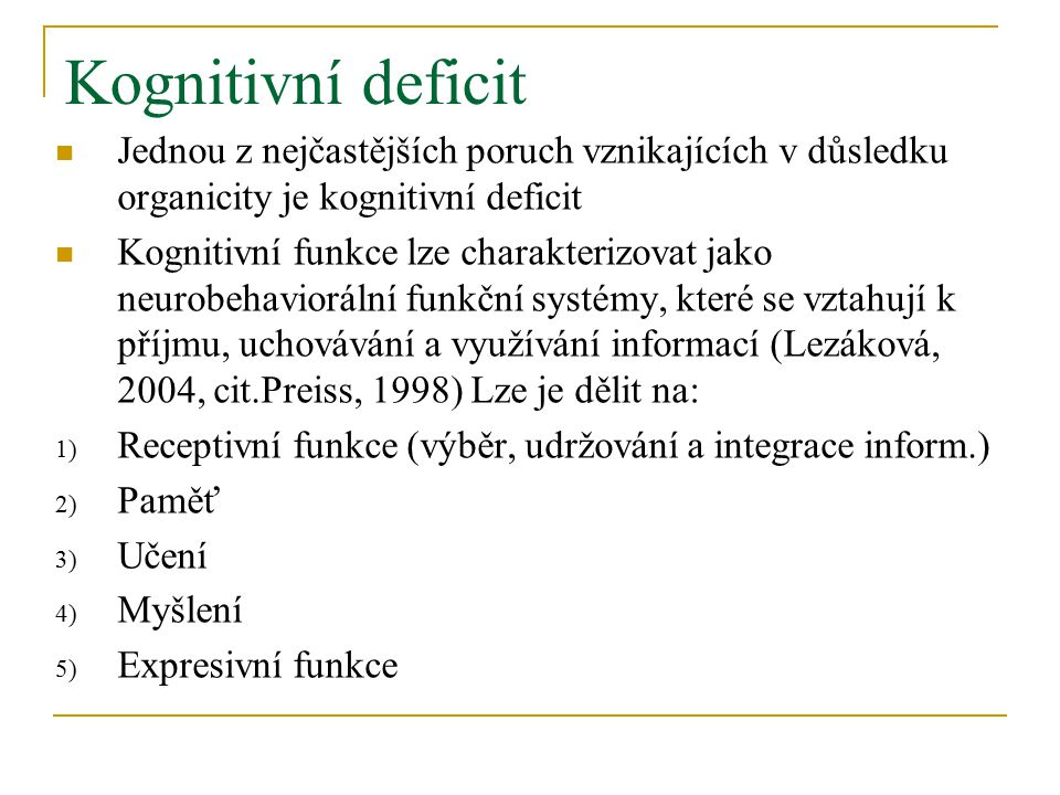Kognitivní deficit Jednou z nejčastějších poruch vznikajících v důsledku organicity je kognitivní deficit.