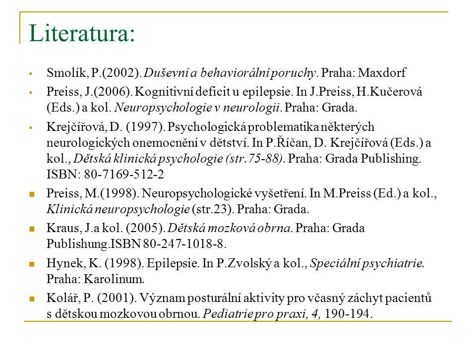 Literatura: Smolík, P.(2002). Duševní a behaviorální poruchy. Praha: Maxdorf.