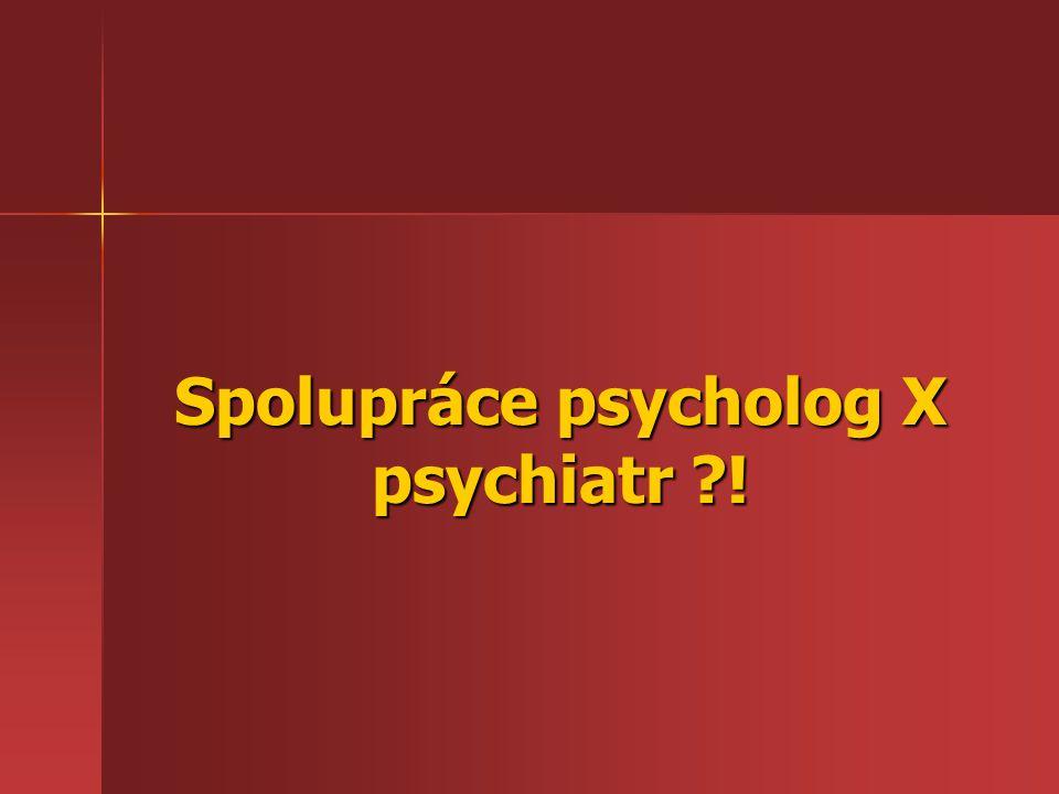 Spolupráce psycholog X psychiatr !