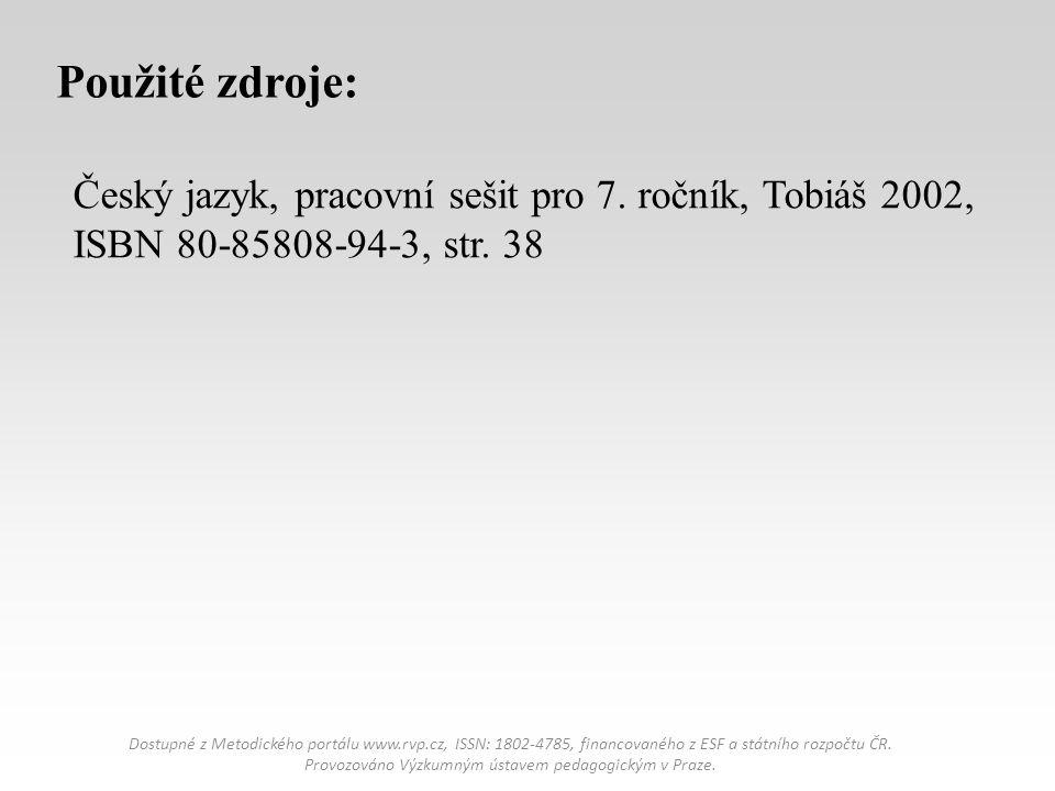 Použité zdroje: Český jazyk, pracovní sešit pro 7. ročník, Tobiáš 2002, ISBN 80-85808-94-3, str. 38.