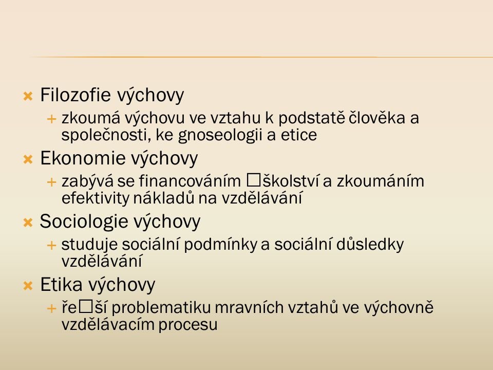 Filozofie výchovy Ekonomie výchovy Sociologie výchovy Etika výchovy