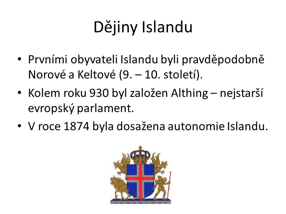 Dějiny Islandu Prvními obyvateli Islandu byli pravděpodobně Norové a Keltové (9. – 10. století).