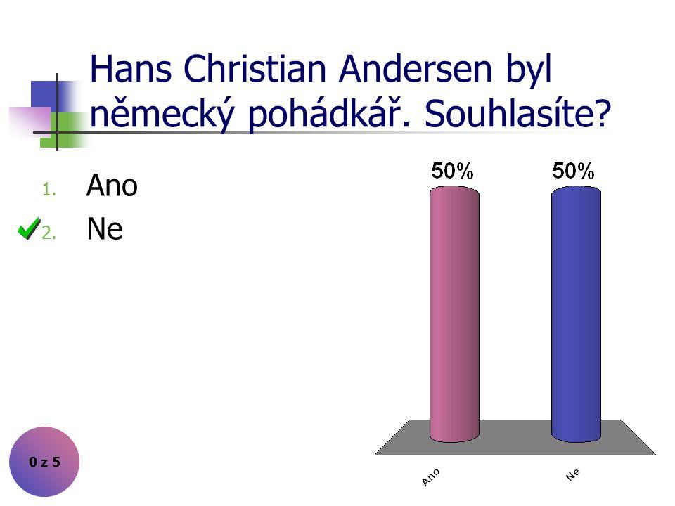 Hans Christian Andersen byl německý pohádkář. Souhlasíte