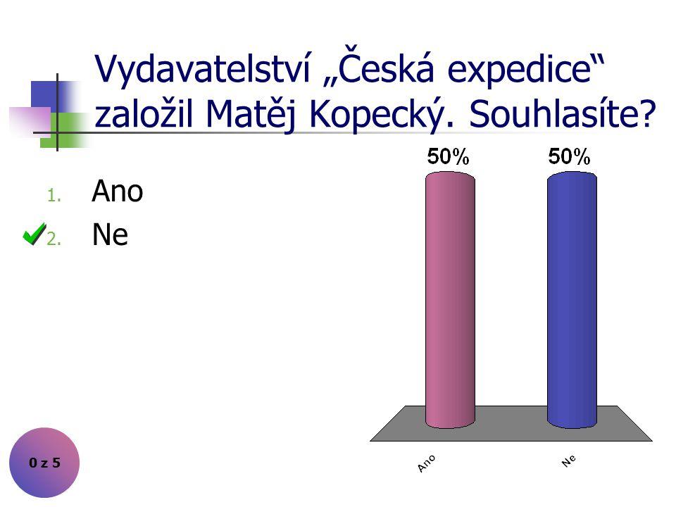 """Vydavatelství """"Česká expedice založil Matěj Kopecký. Souhlasíte"""