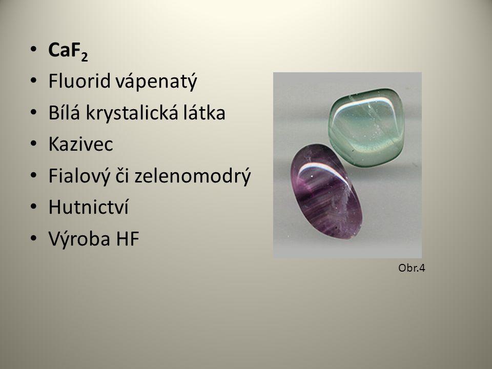 Bílá krystalická látka Kazivec Fialový či zelenomodrý Hutnictví