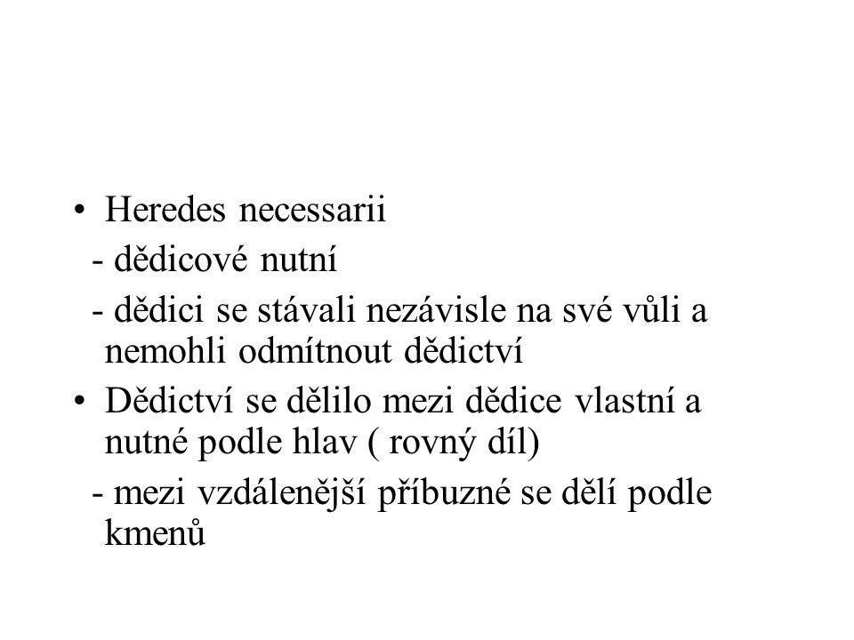 Heredes necessarii - dědicové nutní. - dědici se stávali nezávisle na své vůli a nemohli odmítnout dědictví.