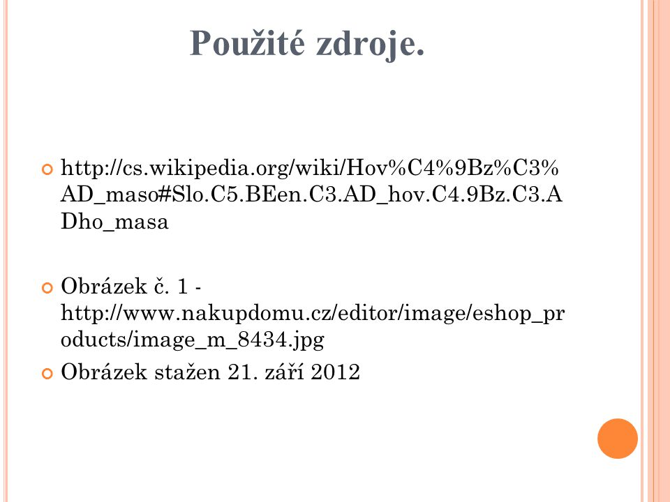 Použité zdroje. http://cs.wikipedia.org/wiki/Hov%C4%9Bz%C3% AD_maso#Slo.C5.BEen.C3.AD_hov.C4.9Bz.C3.A Dho_masa.