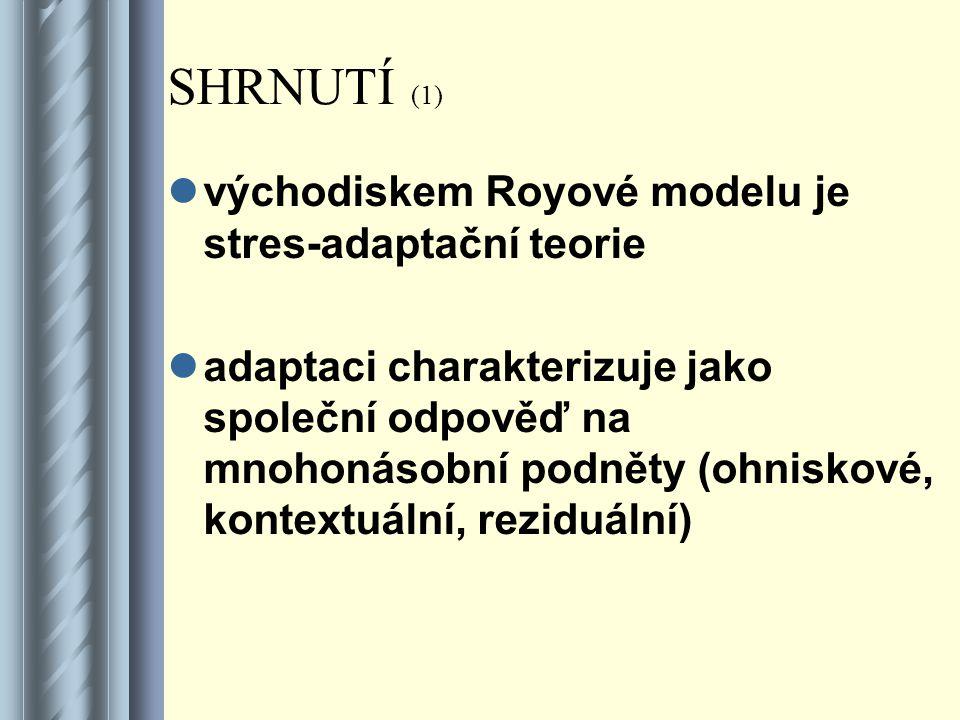SHRNUTÍ (1) východiskem Royové modelu je stres-adaptační teorie