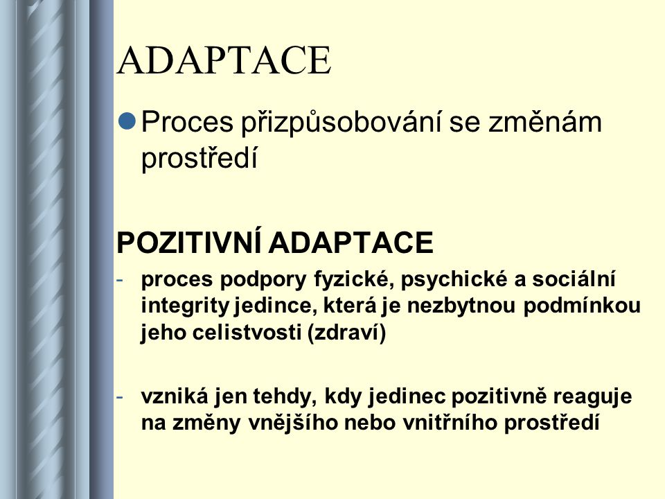 ADAPTACE Proces přizpůsobování se změnám prostředí POZITIVNÍ ADAPTACE
