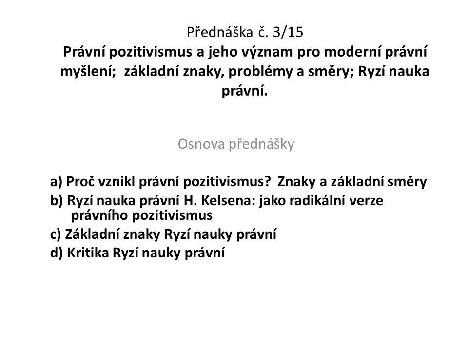 Přednáška č. 3/15 Právní pozitivismus a jeho význam pro moderní právní myšlení; základní znaky, problémy a směry; Ryzí nauka právní.