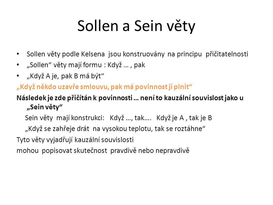 """Sollen a Sein věty Sollen věty podle Kelsena jsou konstruovány na principu přičitatelnosti. """"Sollen věty mají formu : Když … , pak."""