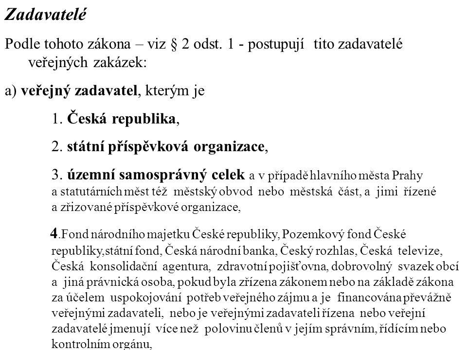 Zadavatelé Podle tohoto zákona – viz § 2 odst. 1 - postupují tito zadavatelé veřejných zakázek: a) veřejný zadavatel, kterým je.
