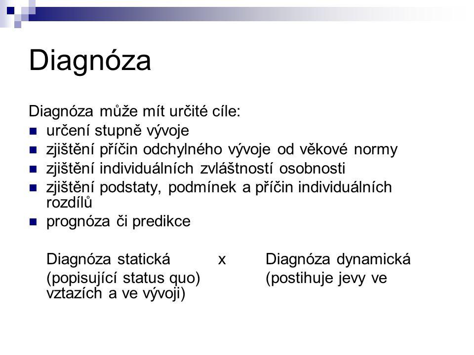 Diagnóza Diagnóza může mít určité cíle: určení stupně vývoje
