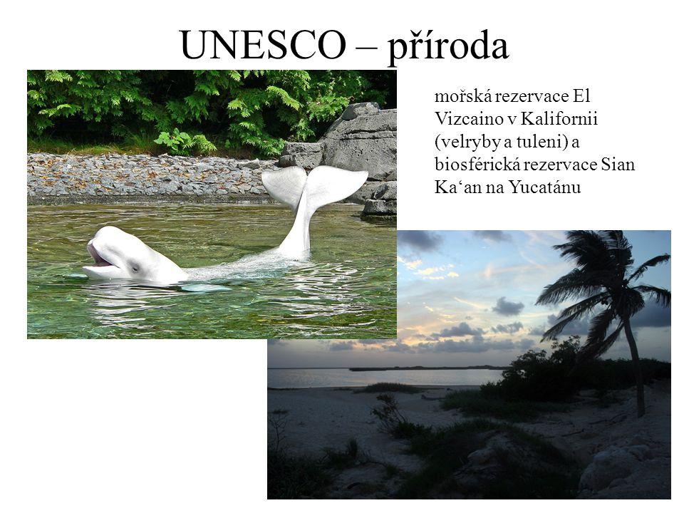UNESCO – příroda mořská rezervace El Vizcaino v Kalifornii (velryby a tuleni) a biosférická rezervace Sian Ka'an na Yucatánu.