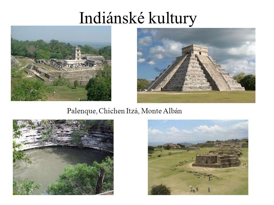 Indiánské kultury Palenque, Chichen Itzá, Monte Albán