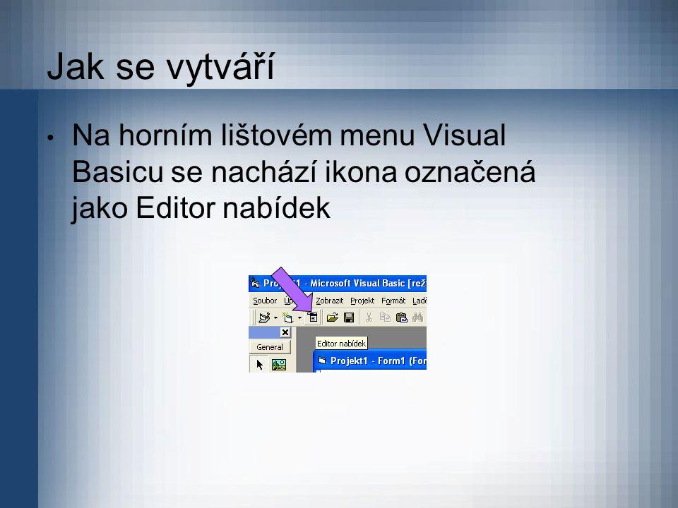Jak se vytváří Na horním lištovém menu Visual Basicu se nachází ikona označená jako Editor nabídek