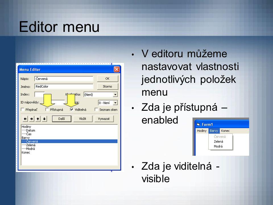 Editor menu V editoru můžeme nastavovat vlastnosti jednotlivých položek menu. Zda je přístupná – enabled.