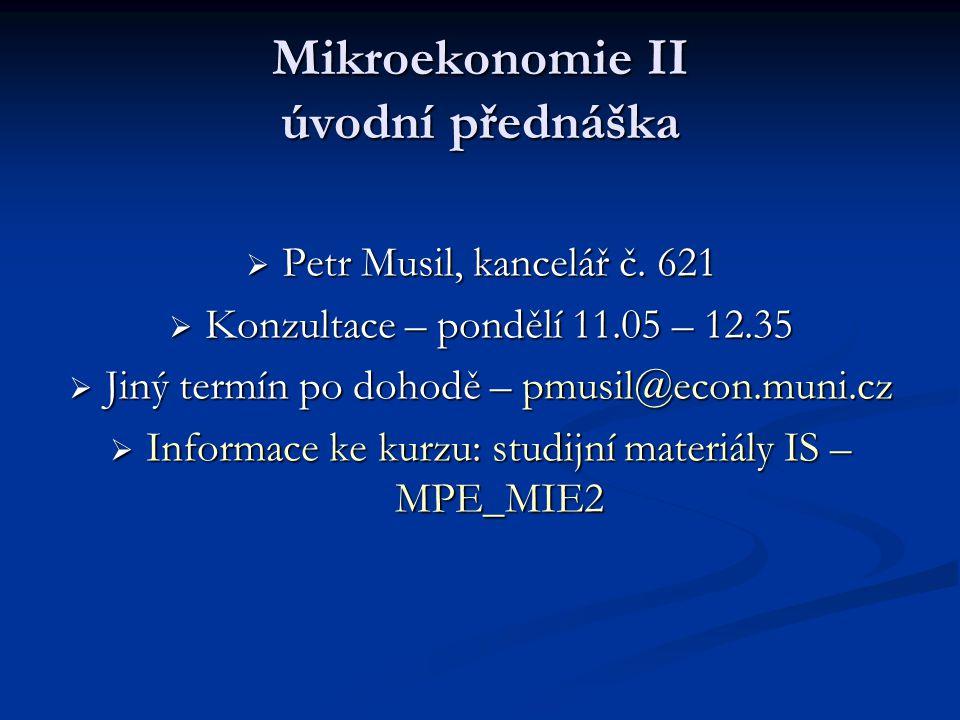 Mikroekonomie II úvodní přednáška