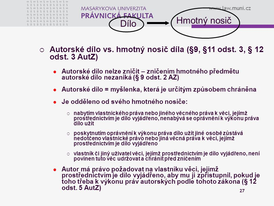 Dílo Hmotný nosič. Autorské dílo vs. hmotný nosič díla (§9, §11 odst. 3, § 12 odst. 3 AutZ)