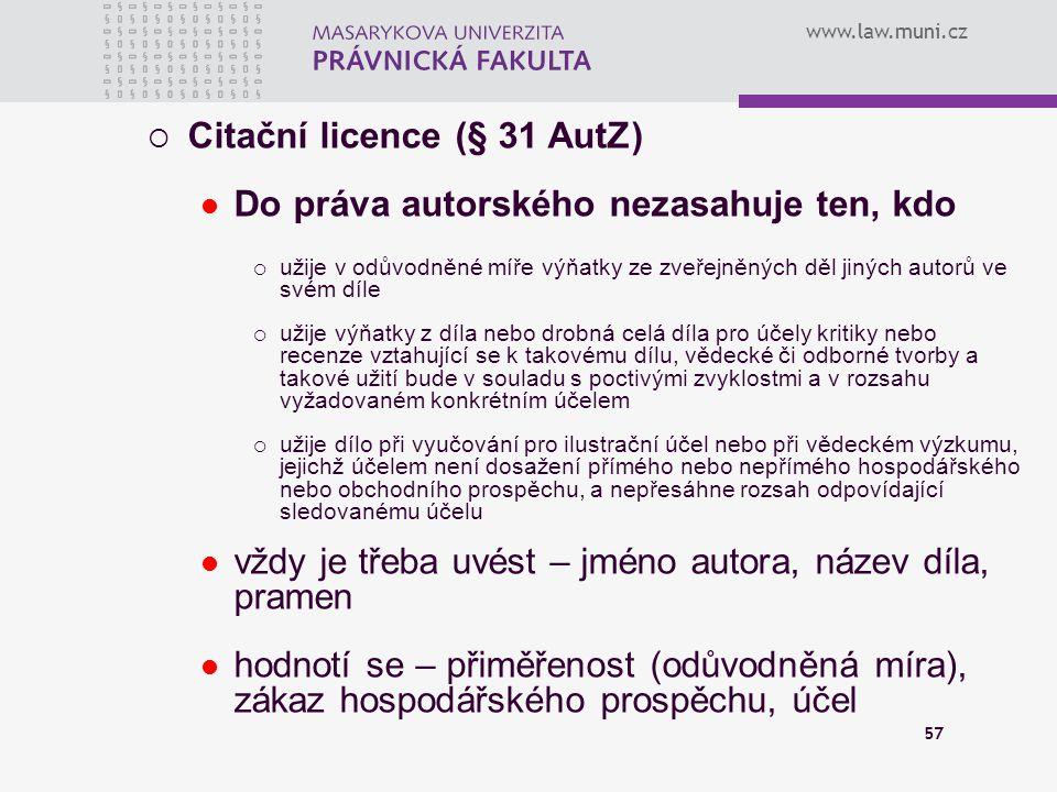 Citační licence (§ 31 AutZ) Do práva autorského nezasahuje ten, kdo