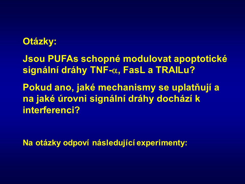 Otázky: Jsou PUFAs schopné modulovat apoptotické signální dráhy TNF-a, FasL a TRAILu