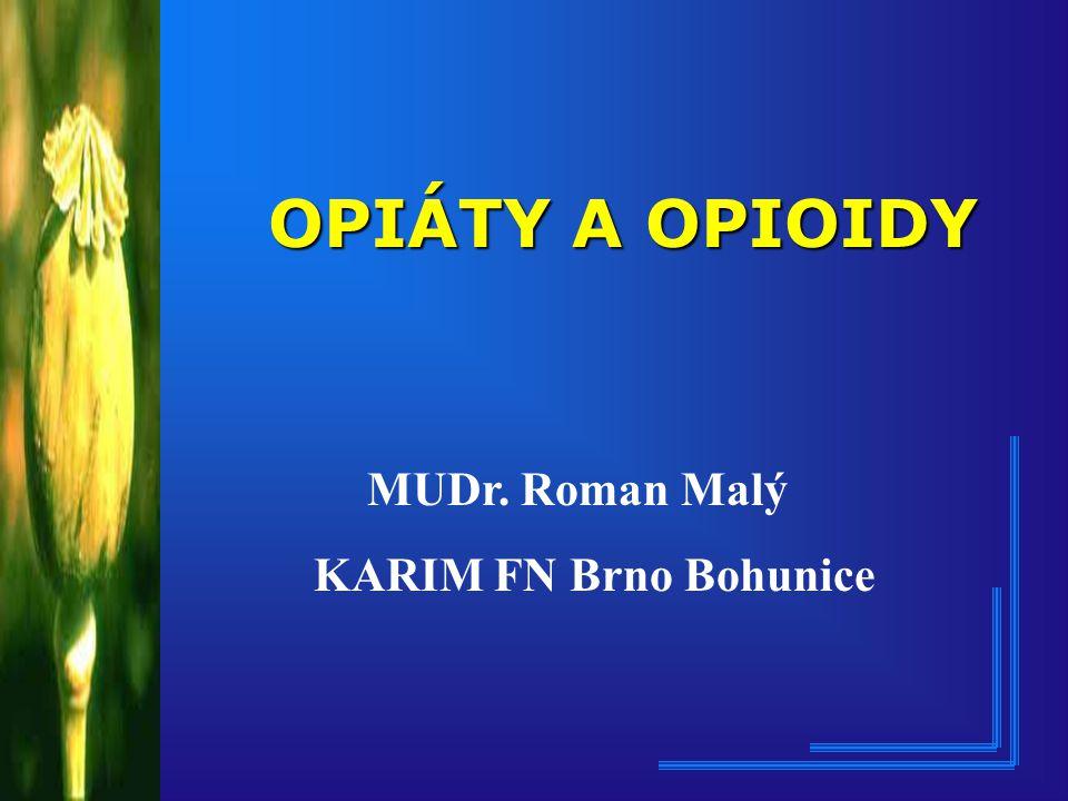 OPIÁTY A OPIOIDY MUDr. Roman Malý KARIM FN Brno Bohunice