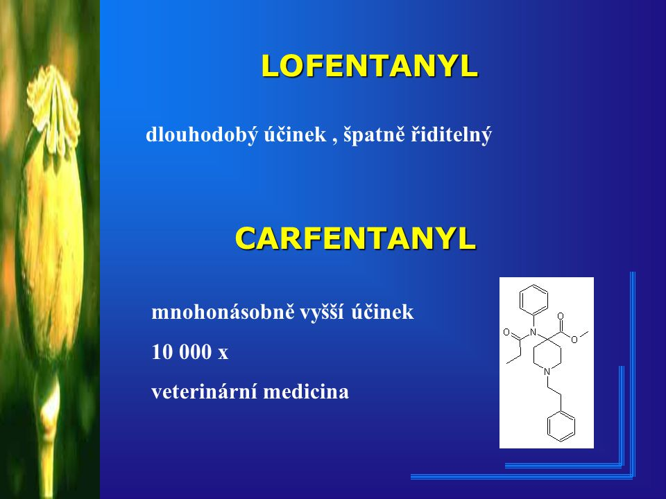 LOFENTANYL CARFENTANYL dlouhodobý účinek , špatně řiditelný