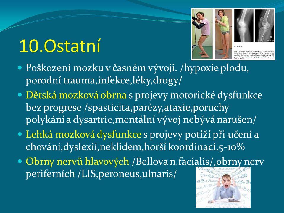 10.Ostatní Poškození mozku v časném vývoji. /hypoxie plodu, porodní trauma,infekce,léky,drogy/