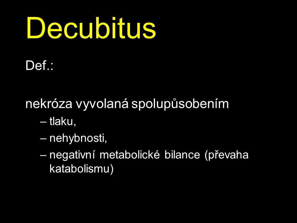 Decubitus Def.: nekróza vyvolaná spolupůsobením tlaku, nehybnosti,