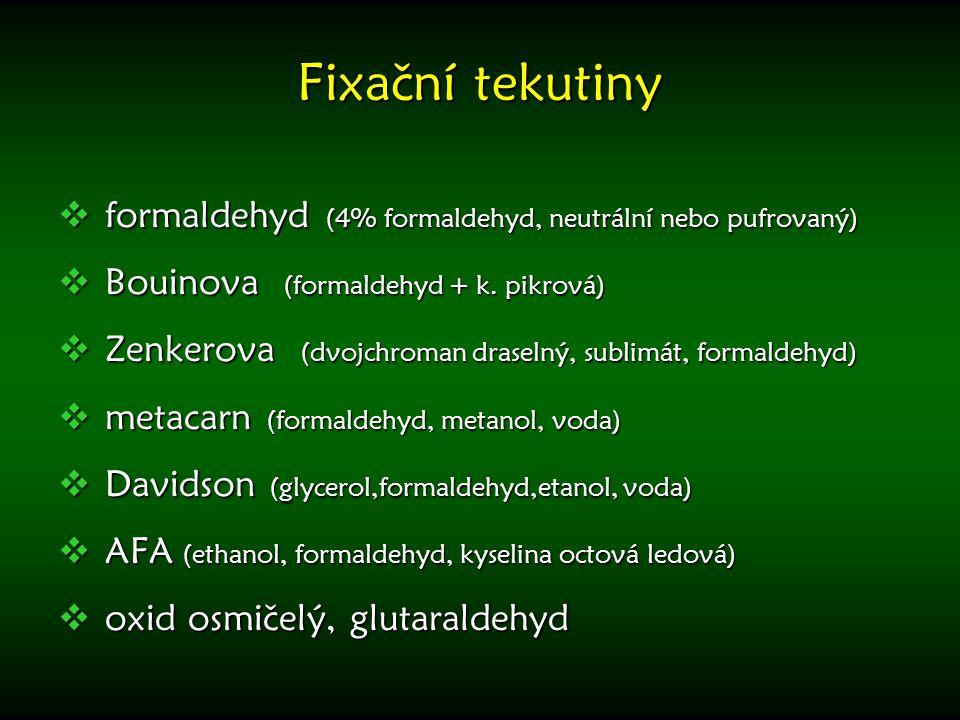 Fixační tekutiny formaldehyd (4% formaldehyd, neutrální nebo pufrovaný) Bouinova (formaldehyd + k. pikrová)