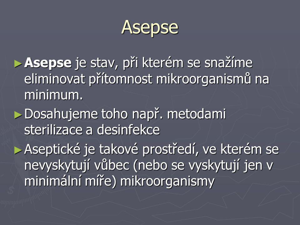 Asepse Asepse je stav, při kterém se snažíme eliminovat přítomnost mikroorganismů na minimum.