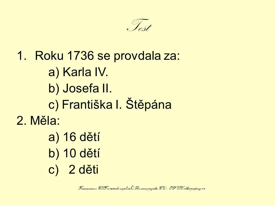 Test Roku 1736 se provdala za: a) Karla IV. b) Josefa II.