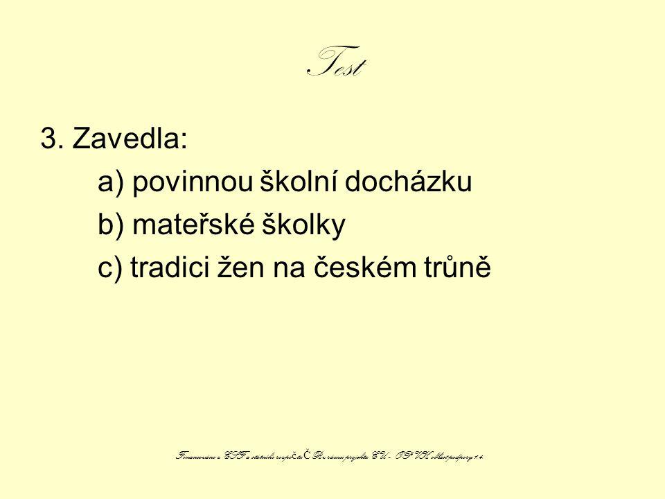 Test 3. Zavedla: a) povinnou školní docházku b) mateřské školky