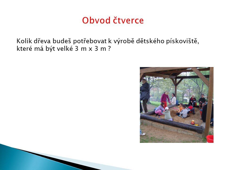 Obvod čtverce Kolik dřeva budeš potřebovat k výrobě dětského pískoviště, které má být velké 3 m x 3 m
