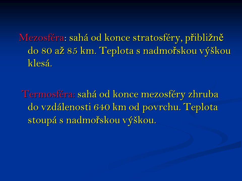 Mezosféra: sahá od konce stratosféry, přibližně do 80 až 85 km