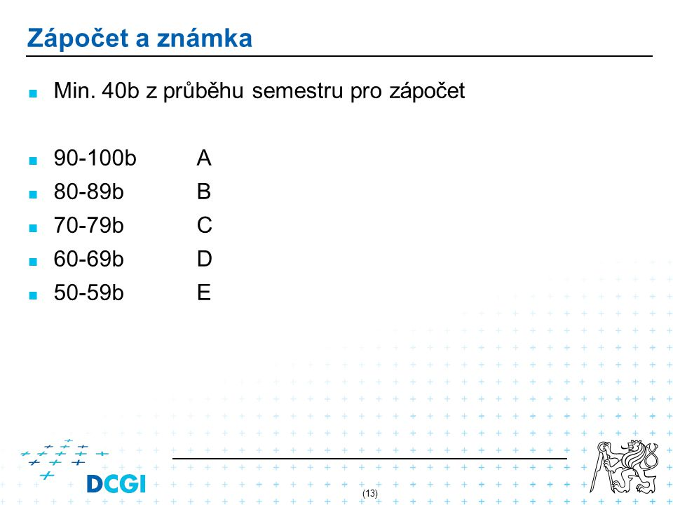 Zápočet a známka Min. 40b z průběhu semestru pro zápočet 90-100b A