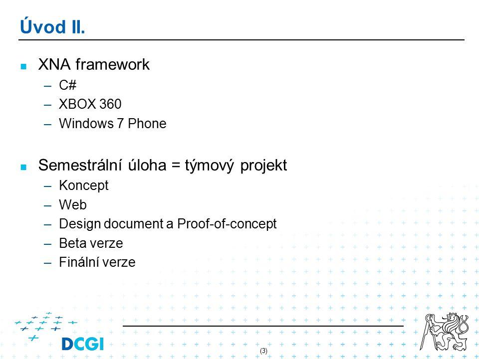 Úvod II. XNA framework Semestrální úloha = týmový projekt C# XBOX 360