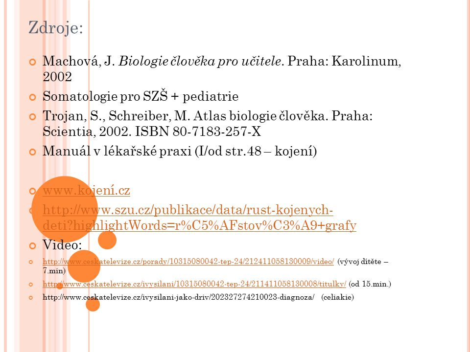 Zdroje: Machová, J. Biologie člověka pro učitele. Praha: Karolinum, 2002. Somatologie pro SZŠ + pediatrie.