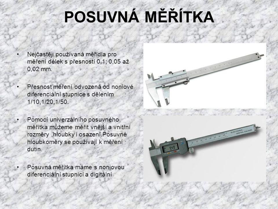 POSUVNÁ MĚŘÍTKA Nejčastěji používaná měřidla pro měření délek s přesností 0,1; 0,05 až 0,02 mm.