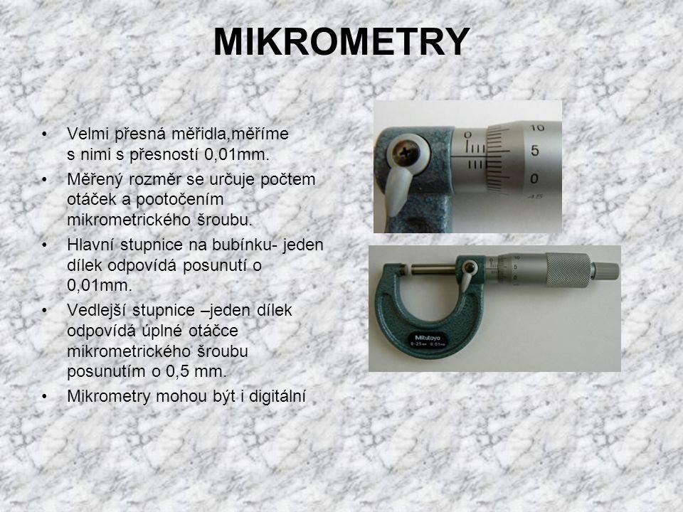 MIKROMETRY Velmi přesná měřidla,měříme s nimi s přesností 0,01mm.