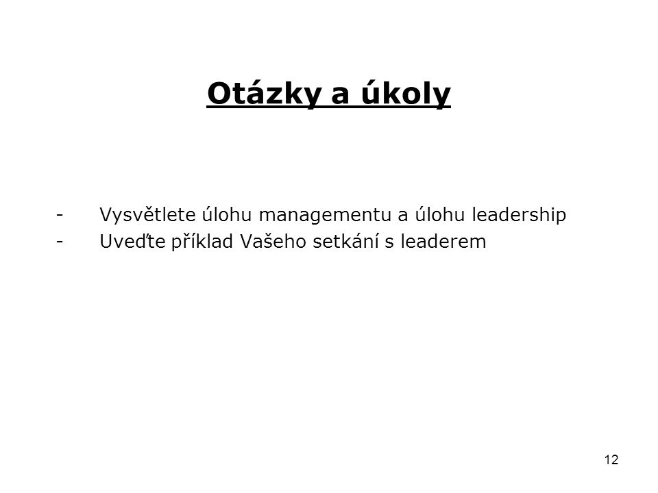 Otázky a úkoly Vysvětlete úlohu managementu a úlohu leadership