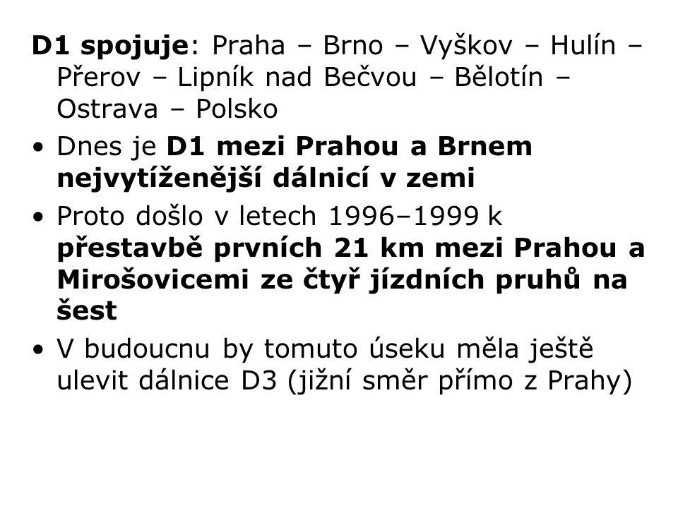 D1 spojuje: Praha – Brno – Vyškov – Hulín – Přerov – Lipník nad Bečvou – Bělotín – Ostrava – Polsko