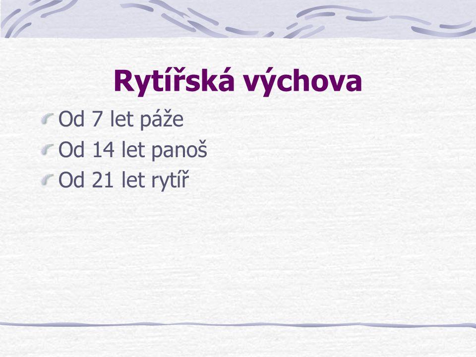 Rytířská výchova Od 7 let páže Od 14 let panoš Od 21 let rytíř