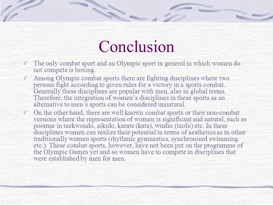 Conclusion The only combat sport and an Olympic sport in general in which women do not compete is boxing.