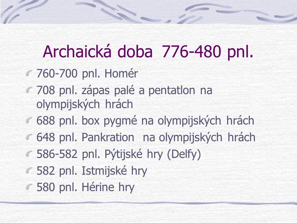 Archaická doba 776-480 pnl. 760-700 pnl. Homér